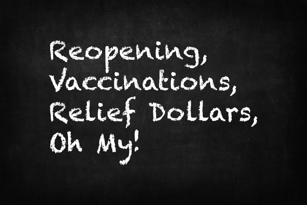 Webinar title: Reopening, Vaccinations, Relief Dollars, Oh My!